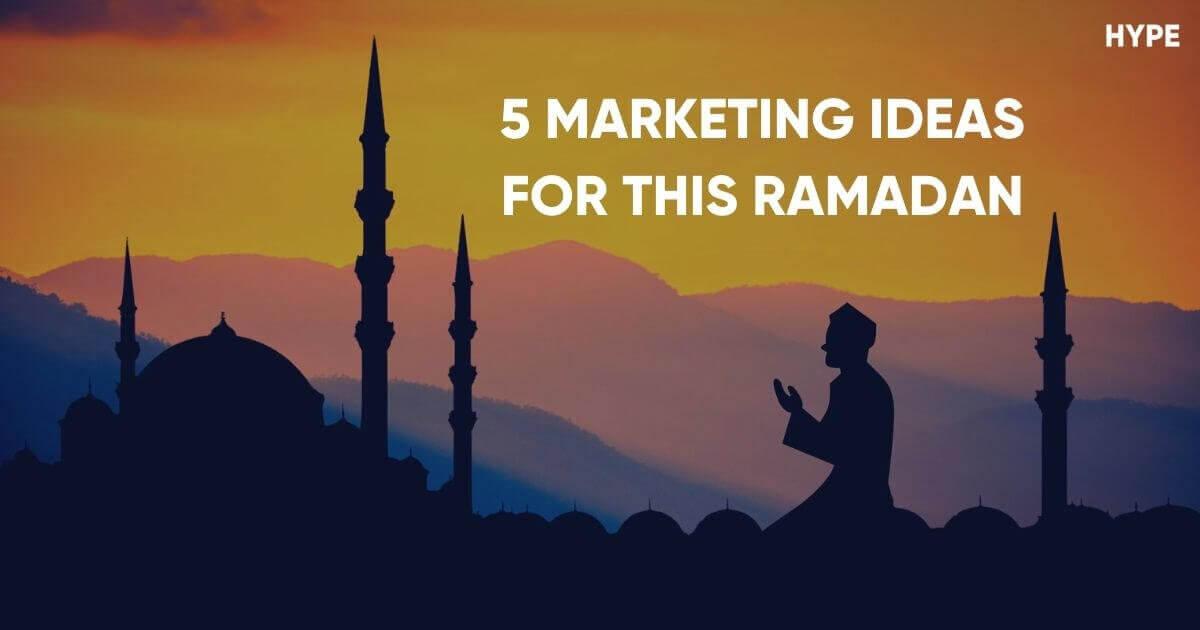 5 Marketing Ideas for this Ramadan